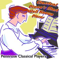 Classical Piano's Most Well Known Pieces — Pennrose Classical Players, Leo Bloomfield, Horace Hawkins, Barbara Lilly