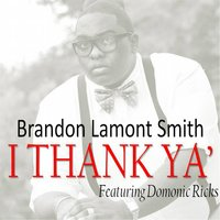 I Thank Ya' — Brandon Lamont Smith & Domonic Ricks