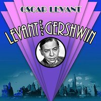 Levant Plays Gershwin — Andre Kostelanetz, Eugene Ormandy, Morton Gould and His Orchestra, New York Philharmonic Orchestra, Oscar Levant, The Philadelphia Orchestra