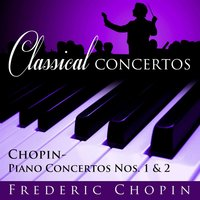 Classical Concertos -Chopin, F.: Piano Concertos Nos. 1 and 2 — The Warsaw National Philharmonic Orchestra, Kazimier Kord, Kazimier Kord Conducting the Warsaw National Philharmonic Orchestra