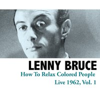 How to Relax Colored People - Live 1962, Vol. 1 — Lenny Bruce
