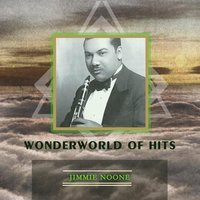 Wonderworld Of Hits — Jimmie Noone, Jimmie Noone's Apex Club Orchestra, Jimmie's Blue Melody Boys