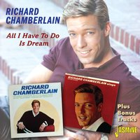All I Have to Do Is Dream — Richard Chamberlain