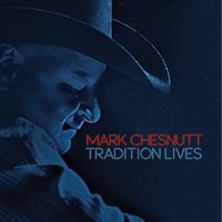 Tradition Lives — Mark Chesnutt
