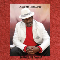 Jesus My Everything — Brother Joe Thomas