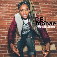 Flip the Scene — Dej Monae