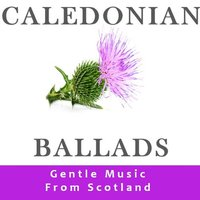 Caledonian Ballads: Gentle Music from Scotland — сборник