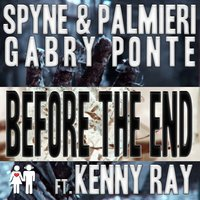 Before the end — Spyne & Palmieri feat. Gabry Ponte feat. Kenny Ray