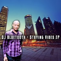 Staying Vibes EP — DJ Bluetooth