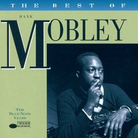 The Best Of Hank Mobley - The Blue Note Years — Hank Mobley