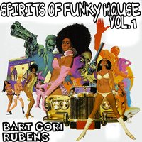 Spirits of Funky House, Vol. 1 — Bart Gori, Rubens