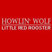 Little Red Rooster — Howlin' Wolf