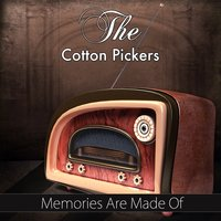 Memories Are Made Of — The Cotton Pickers