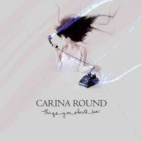 Things You Should Know — Carina Round