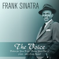 The Voice: Violets for Your Furs - Dorsey Years, Vol. 3 — Frank Sinatra, Tommy Dorsey And His Orchestra