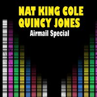 Airmail Special — Nat King Cole, Quincy Jones, Nat King Cole|Quiny Jones
