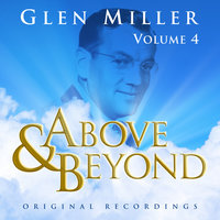 Above & Beyond - Glenn Miller Vol. 4 — Glenn Miller