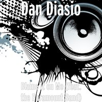 Blame It on Me — Dan Diasio, The Paramount Band