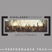 Place of Freedom (Performance Trax) — Highlands Worship