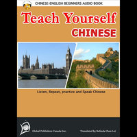 Teach Yourself Chinese (English-Chinese Beginners Audio Book) — Global Publishers Canada Inc. & Belinda Chen Lei