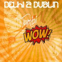 TumbiWOW - Single — Delhi 2 Dublin