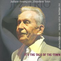 It's the Talk Of The Town — Julian - Francois Zbinden Trio