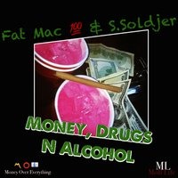Money, Drugs n Alcohol — fat mac, S.Soldjer