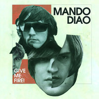 Give Me Fire — Mando Diao