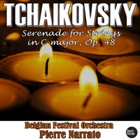 Tchaikovsky: Serenade for Strings in C major, Op. 48 — Belgian Festival Orchestra & Pierre Narrato