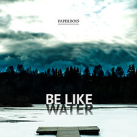 Be Like Water — Paperboys