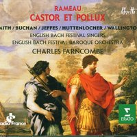 Rameau : Castor et Pollux — Peter Jeffes, Philippe Huttenlocher, Jennifer Smith, Charles Farncombe & English Bach Festival Baroque Orchestra, Charles Farncombe, English Bach Festival Baroque Orchestra