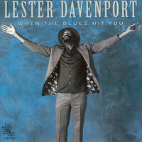 When The Blues Hit You — Lester Davenport