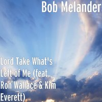 Lord Take What's Left of Me — Ron Wallace, Kim Everett, Bob Melander