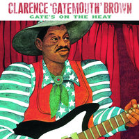 "Gate's On The Heat — Clarence ""Gatemouth"" Brown"