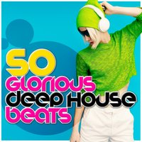 50 Glorious Deep House Beats — Dance Hits 2015, Dance Chart, EDM Dance Music, Dance Chart|Dance Hits 2015|EDM Dance Music