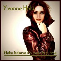 Make Believe It's Your First Time — Yvonne Held