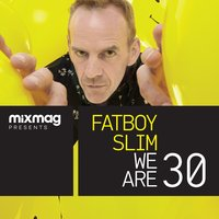 Mixmag Presents Fatboy Slim: We Are 30 — Fatboy Slim