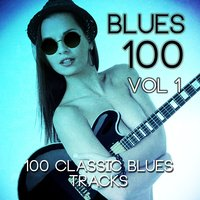 Blues 100 - 100 Classic Blues Tracks, Vol. 1 — сборник