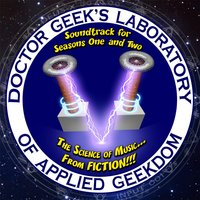 Doctor Geek's Laboratory: The Science of Music... From Fiction!!! (Soundtrack for Seasons 1 & 2) — сборник