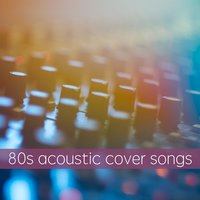 80s Acoustic Cover Songs — сборник