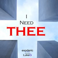 I Need Thee — Esoderic The Cleric, LukeG