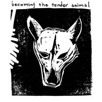 Becoming the Tender Animal — Pretend Sweethearts