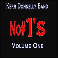 No. #1's, Vol. 1 — Kerr Donnelly Band