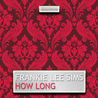 How Long — Frankie Lee Sims