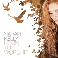 Born to Worship — Sarah Kelly