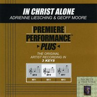 In Christ Alone (Premiere Performance Plus Track) — Geoff Moore & The Distance, Adrienne Liesching