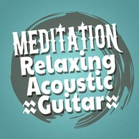 Meditation: Relaxing Acoustic Guitar — Relaxing Guitar for Massage, Yoga and Meditation, Guitar Acoustic, Relaxing Guitar for Massage, Yoga and Meditation|Guitar Acoustic