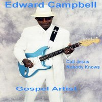 Call Jesus / Nobody Knows — Edward Campbell