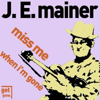 Miss Me When I'm Gone - Classic Sounds of Old Time and Bluegrass — J.E. Mainer