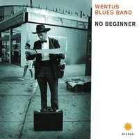 No Beginner — Wentus Blues Band